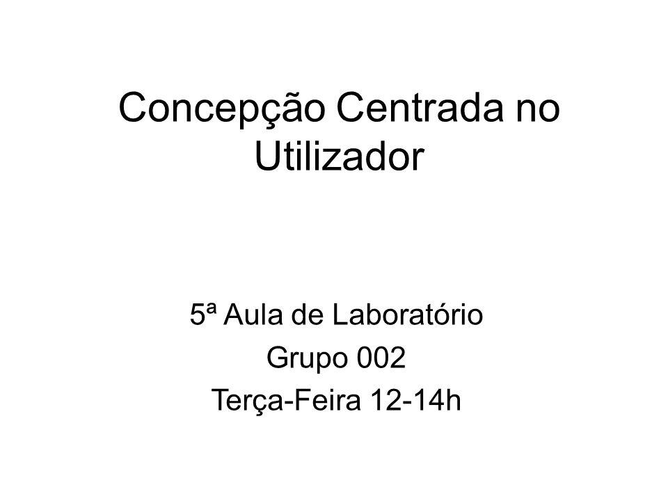 Concepção Centrada no Utilizador 5ª Aula de Laboratório Grupo 002 Terça-Feira 12-14h