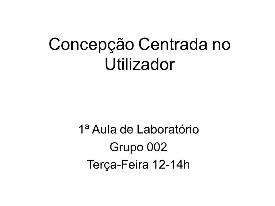 Concepção Centrada no Utilizador 1ª Aula de Laboratório Grupo 002 Terça-Feira 12-14h