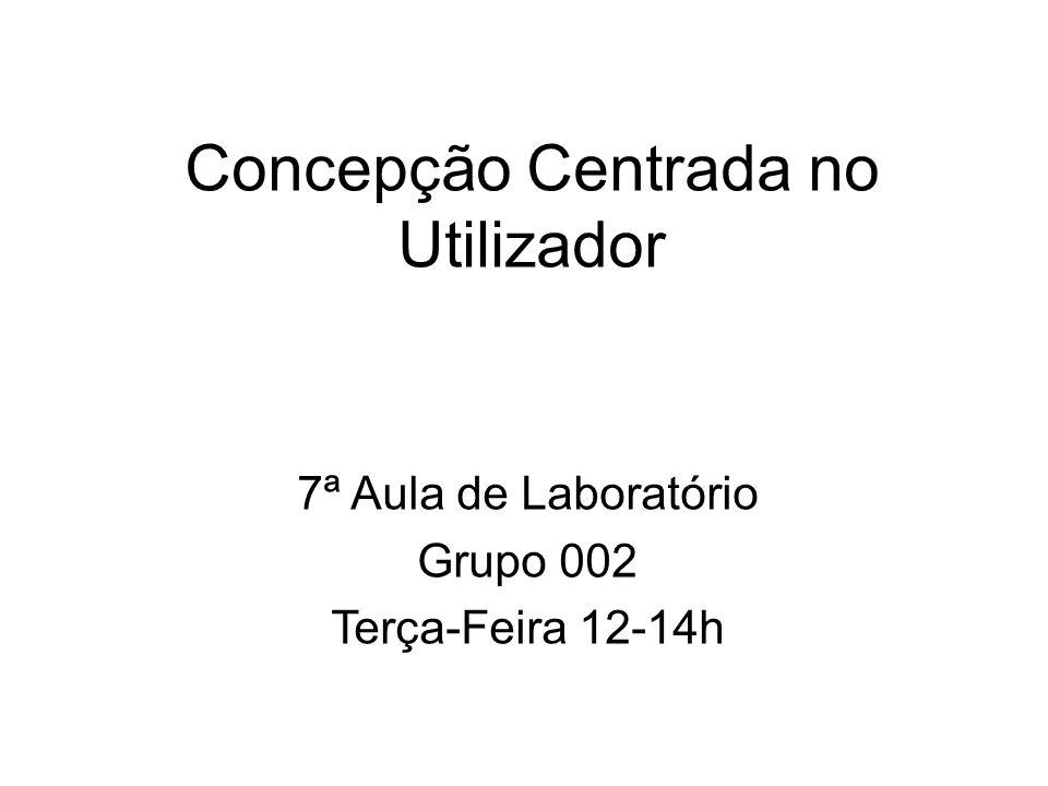 Concepção Centrada no Utilizador 7ª Aula de Laboratório Grupo 002 Terça-Feira 12-14h