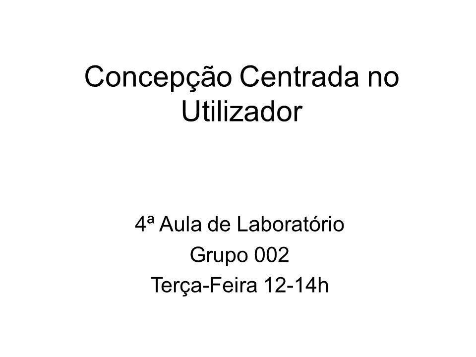 Concepção Centrada no Utilizador 4ª Aula de Laboratório Grupo 002 Terça-Feira 12-14h