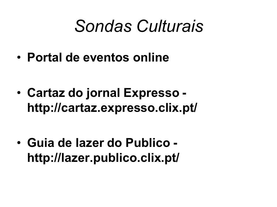 Sondas Culturais Portal de eventos online Cartaz do jornal Expresso - http://cartaz.expresso.clix.pt/ Guia de lazer do Publico - http://lazer.publico.