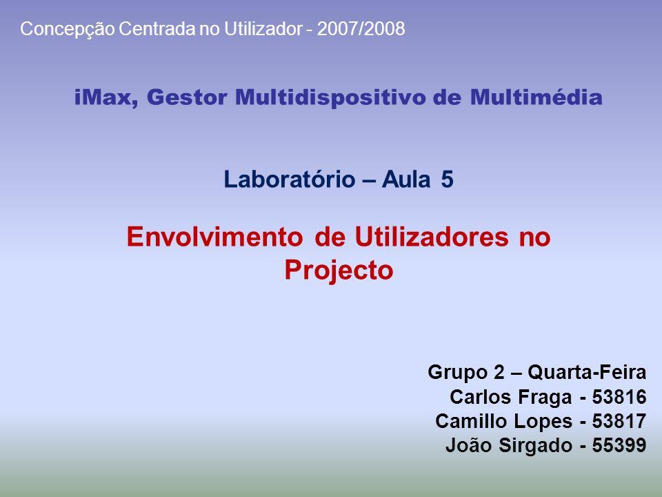 iMax, Gestor Multidispositivo de Multimédia Grupo 2 – Quarta-Feira Carlos Fraga - 53816 Camillo Lopes - 53817 João Sirgado - 55399 Concepção Centrada