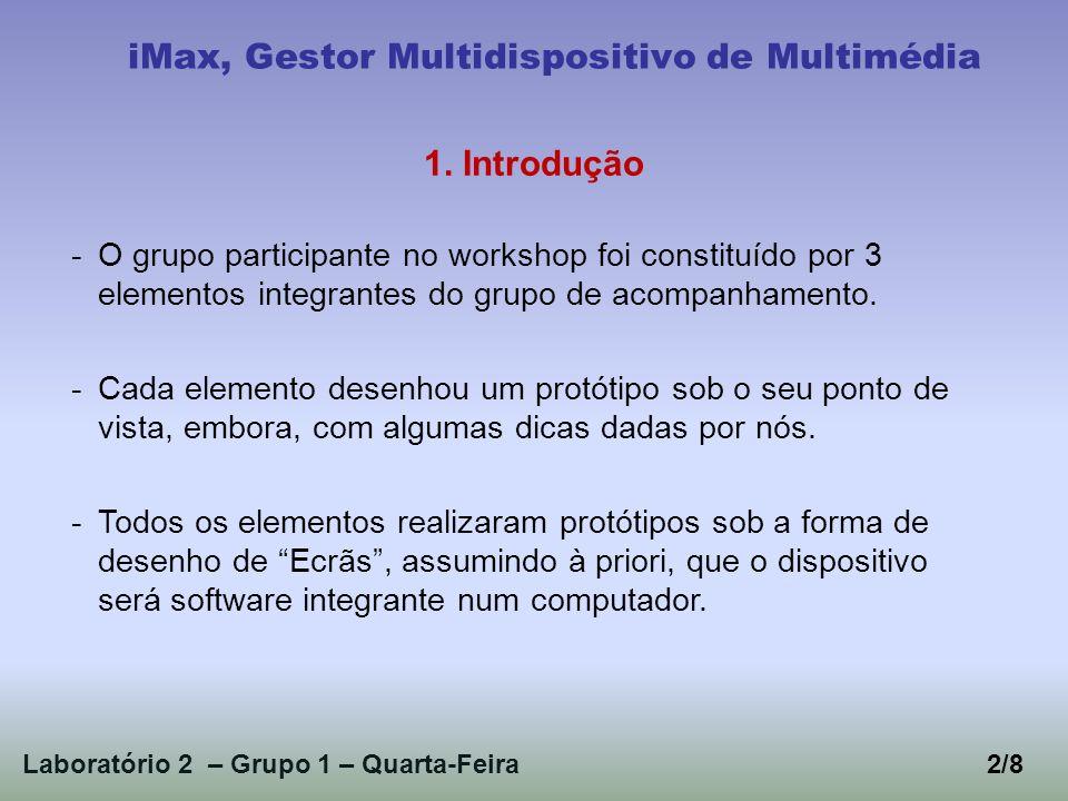 Laboratório 2 – Grupo 1 – Quarta-Feira2/8 iMax, Gestor Multidispositivo de Multimédia 1. Introdução -O grupo participante no workshop foi constituído