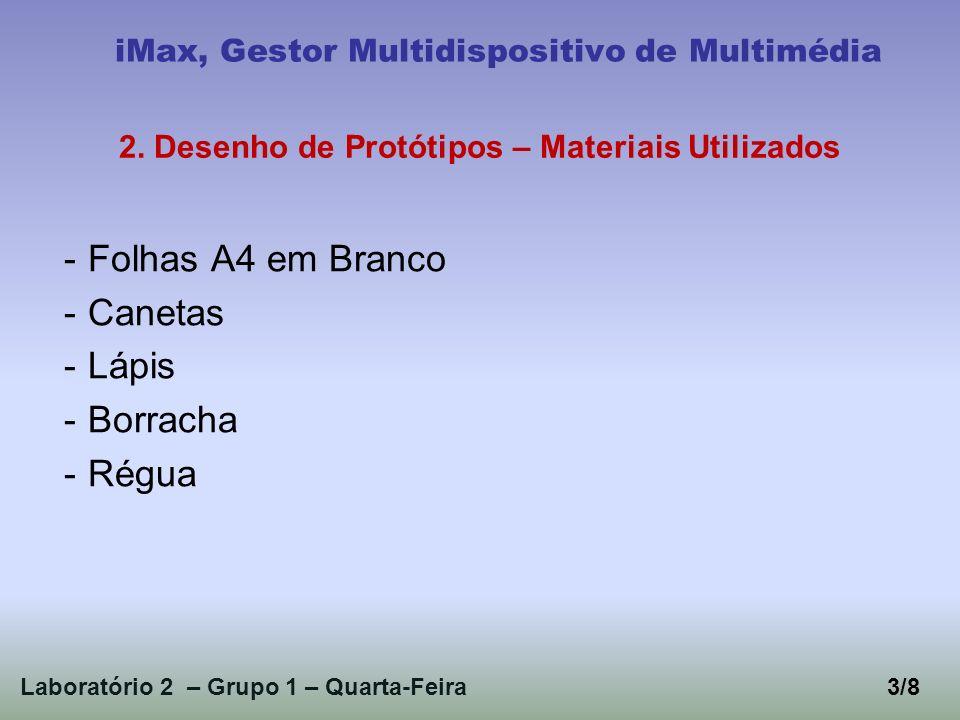 Laboratório 2 – Grupo 1 – Quarta-Feira3/8 iMax, Gestor Multidispositivo de Multimédia 2. Desenho de Protótipos – Materiais Utilizados -Folhas A4 em Br