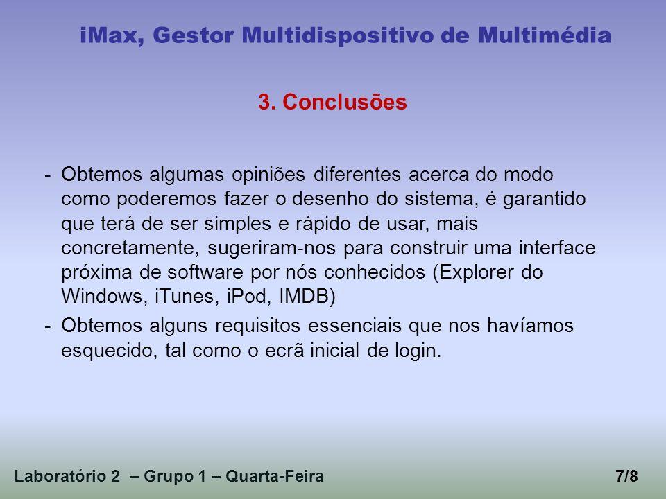 Laboratório 2 – Grupo 1 – Quarta-Feira7/8 iMax, Gestor Multidispositivo de Multimédia 3. Conclusões -Obtemos algumas opiniões diferentes acerca do mod