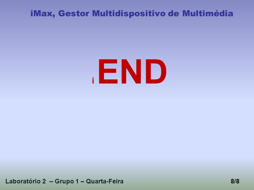 Laboratório 2 – Grupo 1 – Quarta-Feira8/8 iMax, Gestor Multidispositivo de Multimédia i END