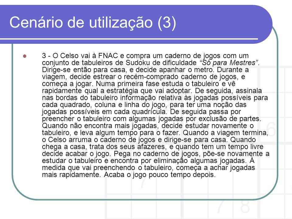 Cenário de utilização (3) 3 - O Celso vai à FNAC e compra um caderno de jogos com um conjunto de tabuleiros de Sudoku de dificuldade Só para Mestres.