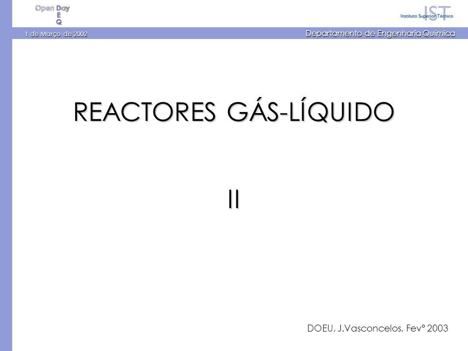 1 de Março de 2002 Departamento de Engenharia Química REACTORES GÁS-LÍQUIDO II DOEU, J.Vasconcelos, Fevº 2003
