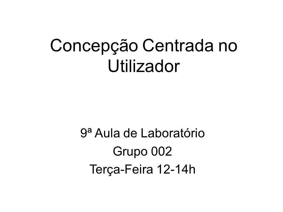 Concepção Centrada no Utilizador 9ª Aula de Laboratório Grupo 002 Terça-Feira 12-14h