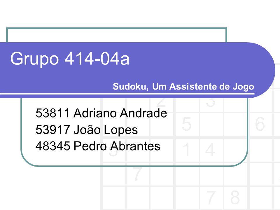 Grupo 414-04a 53811 Adriano Andrade 53917 João Lopes 48345 Pedro Abrantes Sudoku, Um Assistente de Jogo