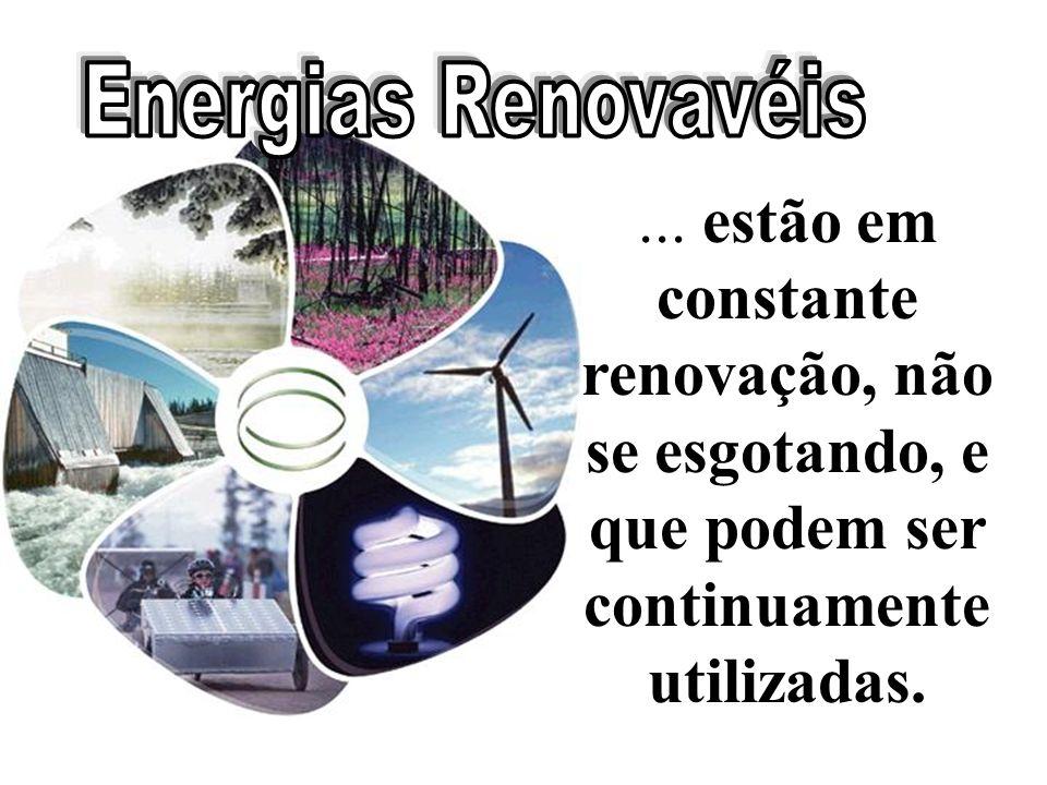 ... estão em constante renovação, não se esgotando, e que podem ser continuamente utilizadas.