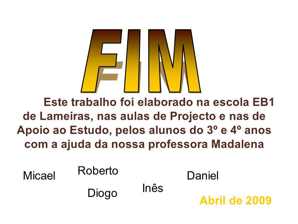 Este trabalho foi elaborado na escola EB1 de Lameiras, nas aulas de Projecto e nas de Apoio ao Estudo, pelos alunos do 3º e 4º anos com a ajuda da nos