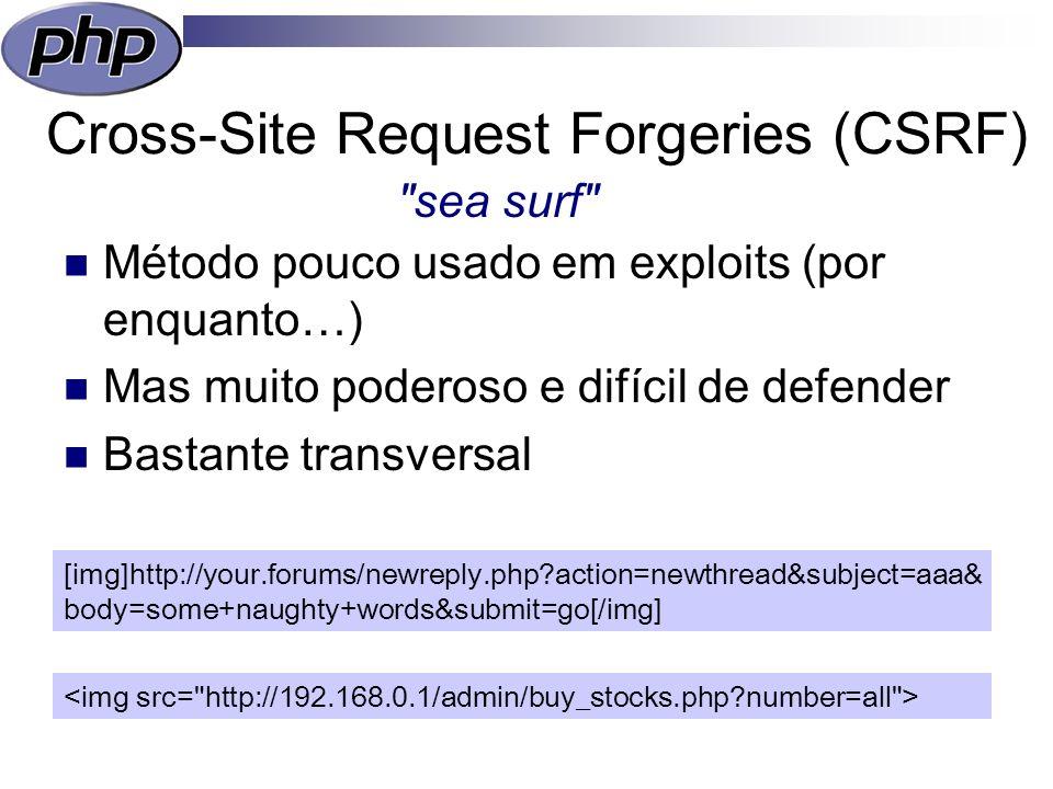 Cross-Site Request Forgeries (CSRF) Método pouco usado em exploits (por enquanto…) Mas muito poderoso e difícil de defender Bastante transversal sea surf [img]http://your.forums/newreply.php action=newthread&subject=aaa& body=some+naughty+words&submit=go[/img]