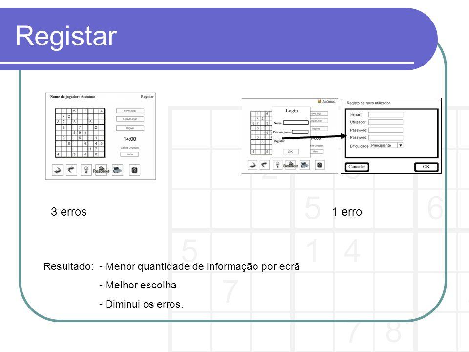 Registar Resultado: - Menor quantidade de informação por ecrã - Melhor escolha - Diminui os erros.
