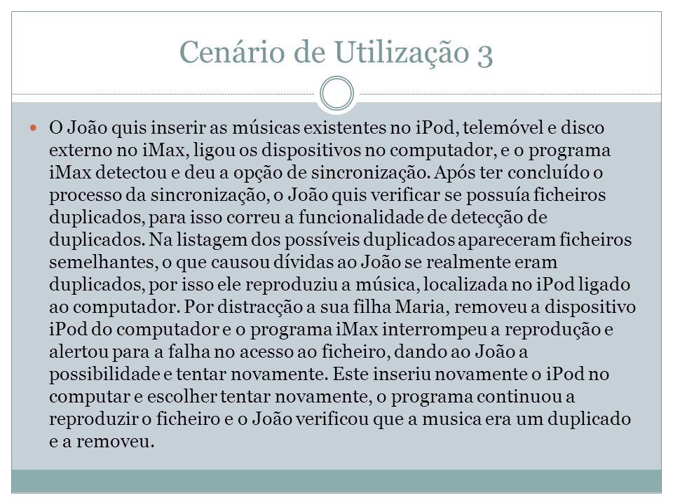 Cenário de Utilização 3 O João quis inserir as músicas existentes no iPod, telemóvel e disco externo no iMax, ligou os dispositivos no computador, e o programa iMax detectou e deu a opção de sincronização.