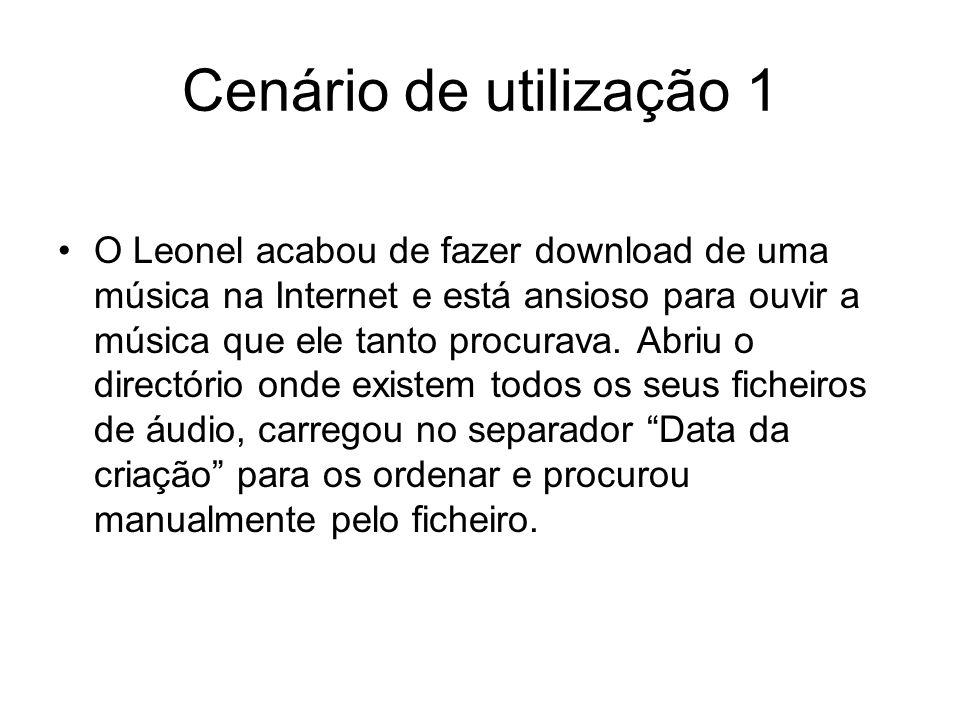 Cenário de utilização 1 O Leonel acabou de fazer download de uma música na Internet e está ansioso para ouvir a música que ele tanto procurava.