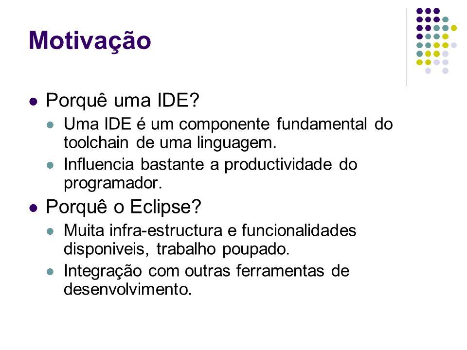 Motivação Porquê uma IDE. Uma IDE é um componente fundamental do toolchain de uma linguagem.