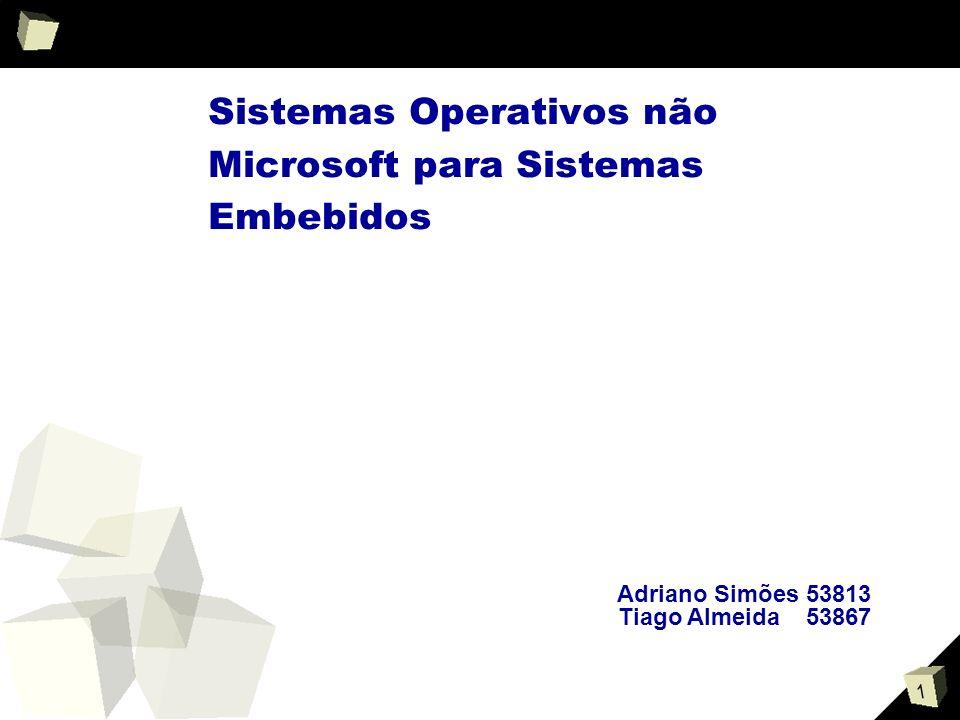 2 Tipos de Sistemas Operativos Sistemas Operativos comuns Sistemas Operativos para Sistemas Embebidos Sistemas Operativos Tempo Real(RTOS) Sistemas Operativos não Tempo Real
