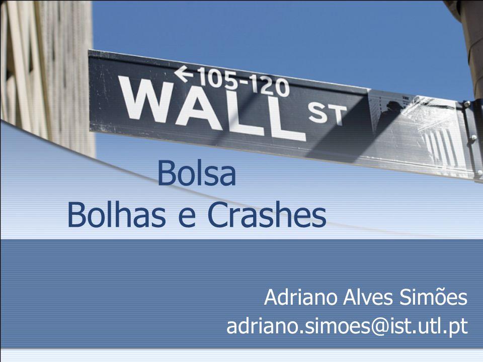 Bolsa Bolhas e Crashes Adriano Alves Simões adriano.simoes@ist.utl.pt