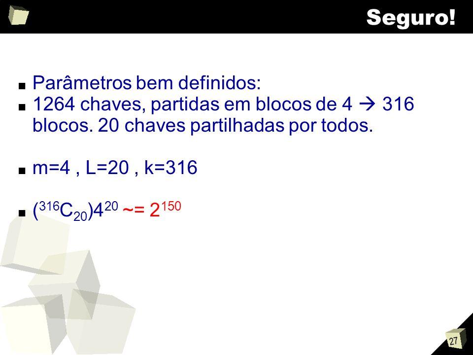 27 Seguro. Parâmetros bem definidos: 1264 chaves, partidas em blocos de 4 316 blocos.