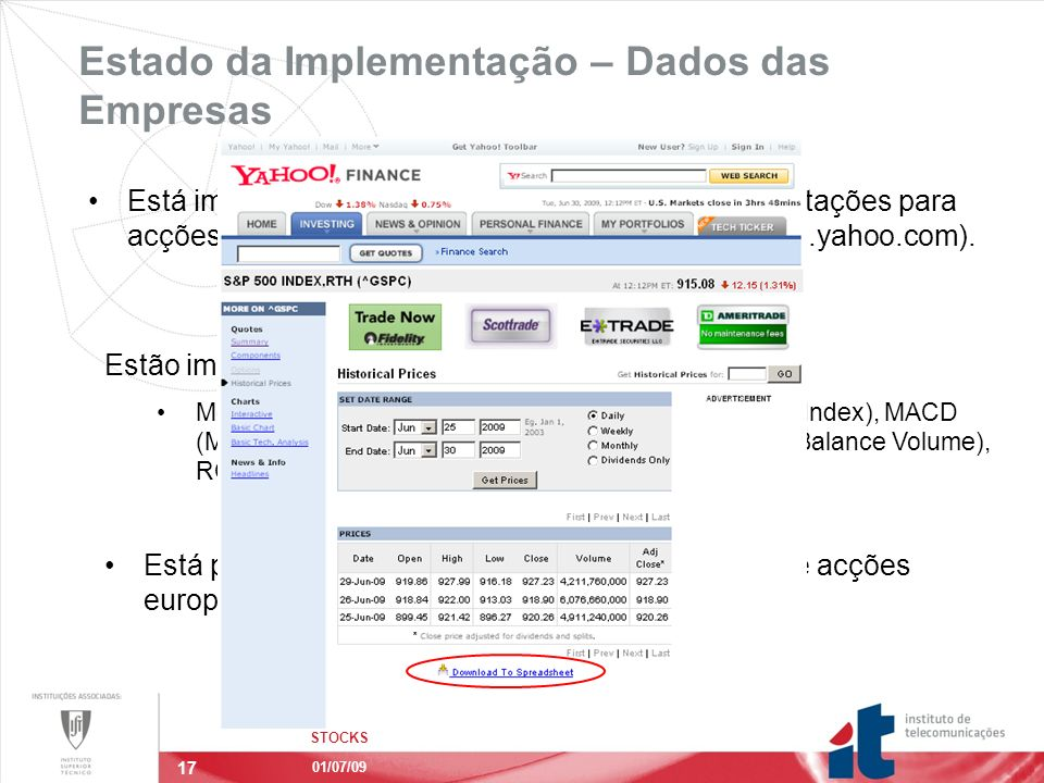 17 Estado da Implementação – Dados das Empresas STOCKS 01/07/09 Está implementada o download e actualização de cotações para acções norte-americanas e todos os Indices (finance.yahoo.com).
