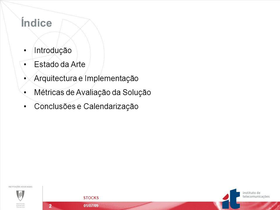 2 Índice STOCKS 01/07/09 Introdução Estado da Arte Arquitectura e Implementação Métricas de Avaliação da Solução Conclusões e Calendarização