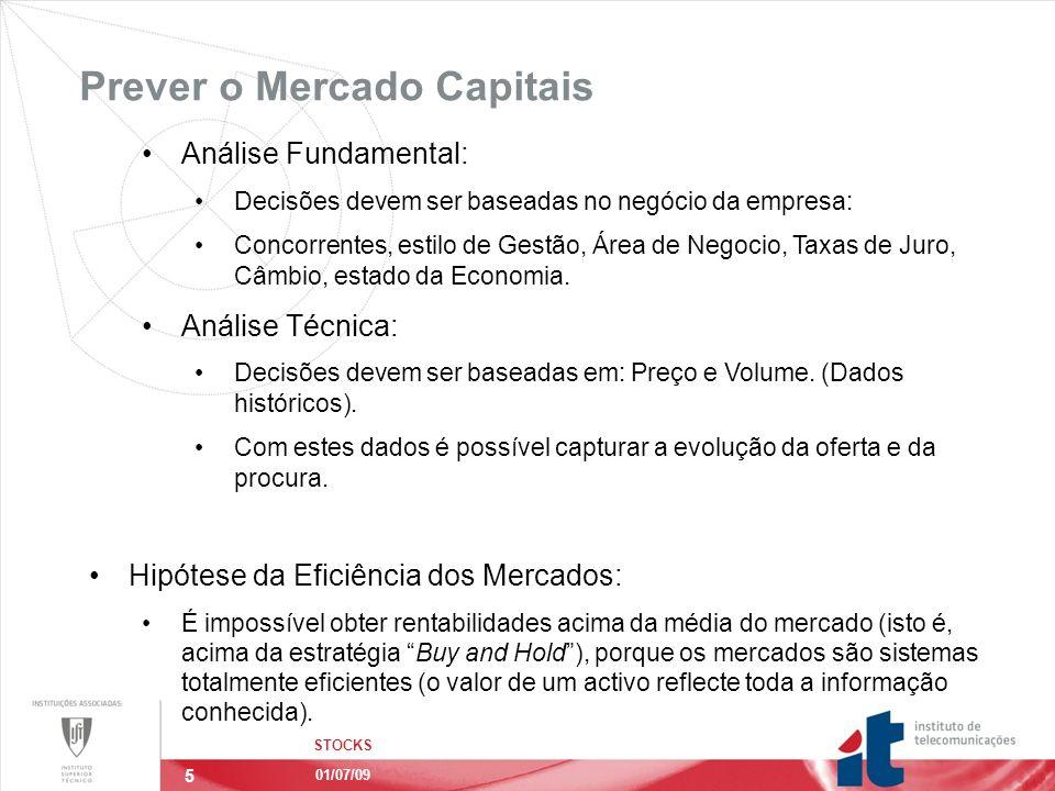 5 Prever o Mercado Capitais STOCKS 01/07/09 Análise Fundamental: Decisões devem ser baseadas no negócio da empresa: Concorrentes, estilo de Gestão, Área de Negocio, Taxas de Juro, Câmbio, estado da Economia.