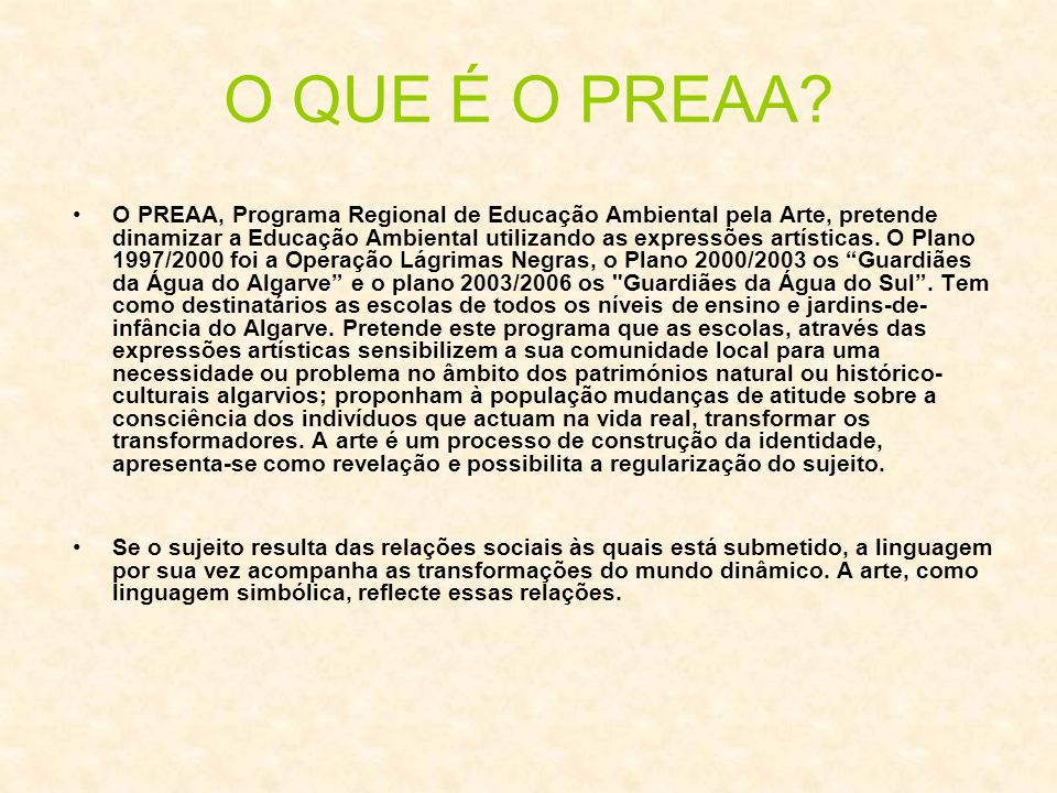 O QUE É O PREAA? O PREAA, Programa Regional de Educação Ambiental pela Arte, pretende dinamizar a Educação Ambiental utilizando as expressões artístic