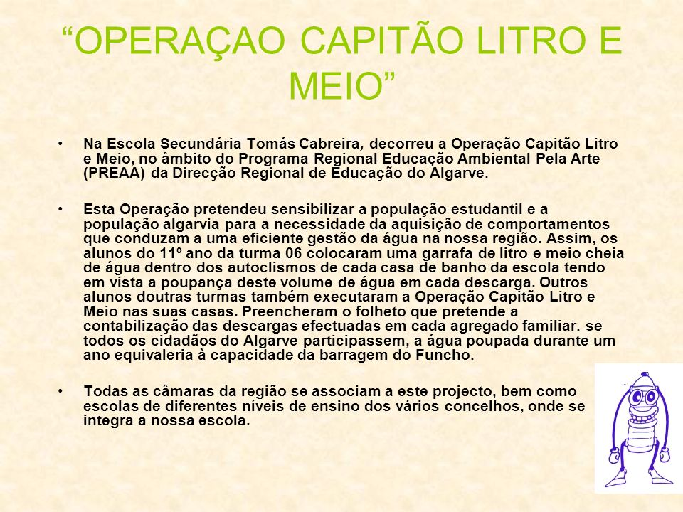 OPERAÇAO CAPITÃO LITRO E MEIO Na Escola Secundária Tomás Cabreira, decorreu a Operação Capitão Litro e Meio, no âmbito do Programa Regional Educação A