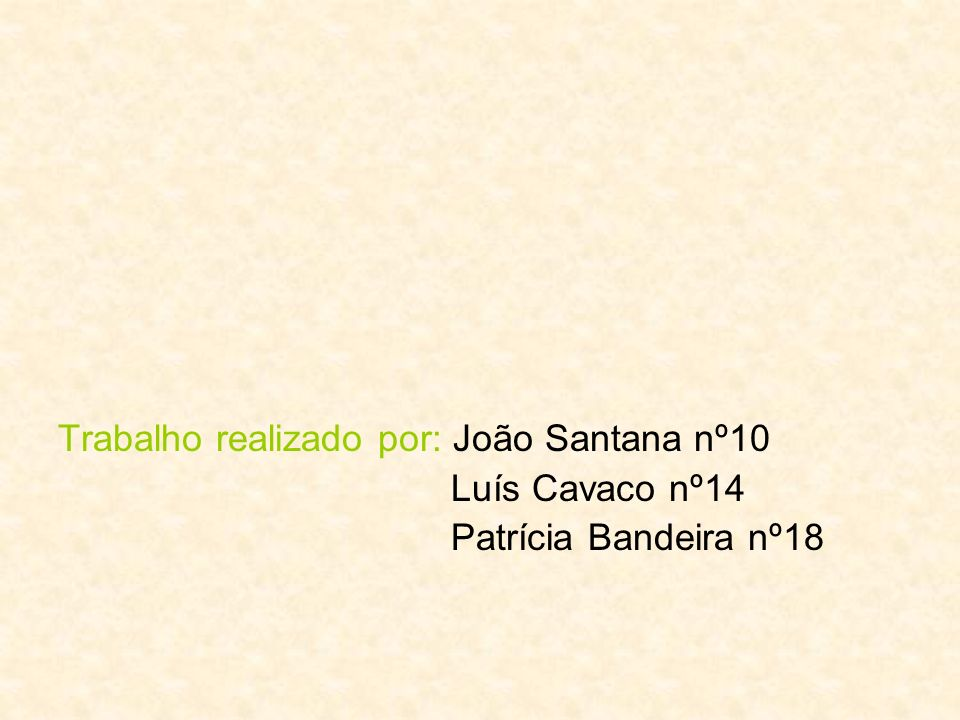 Trabalho realizado por: João Santana nº10 Luís Cavaco nº14 Patrícia Bandeira nº18