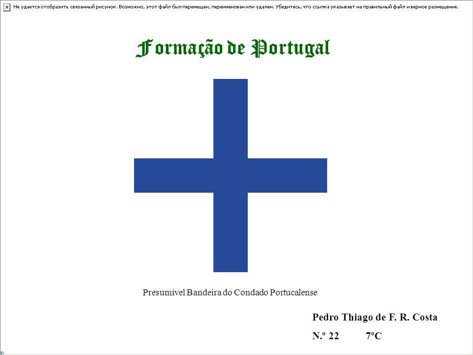 Formação de Portugal Presumível Bandeira do Condado Portucalense Pedro Thiago de F. R. Costa N.º 22 7ºC
