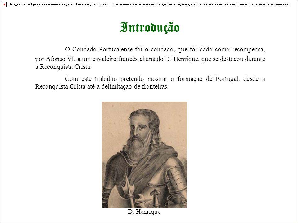 Introdução O Condado Portucalense foi o condado, que foi dado como recompensa, por Afonso VI, a um cavaleiro francês chamado D. Henrique, que se desta