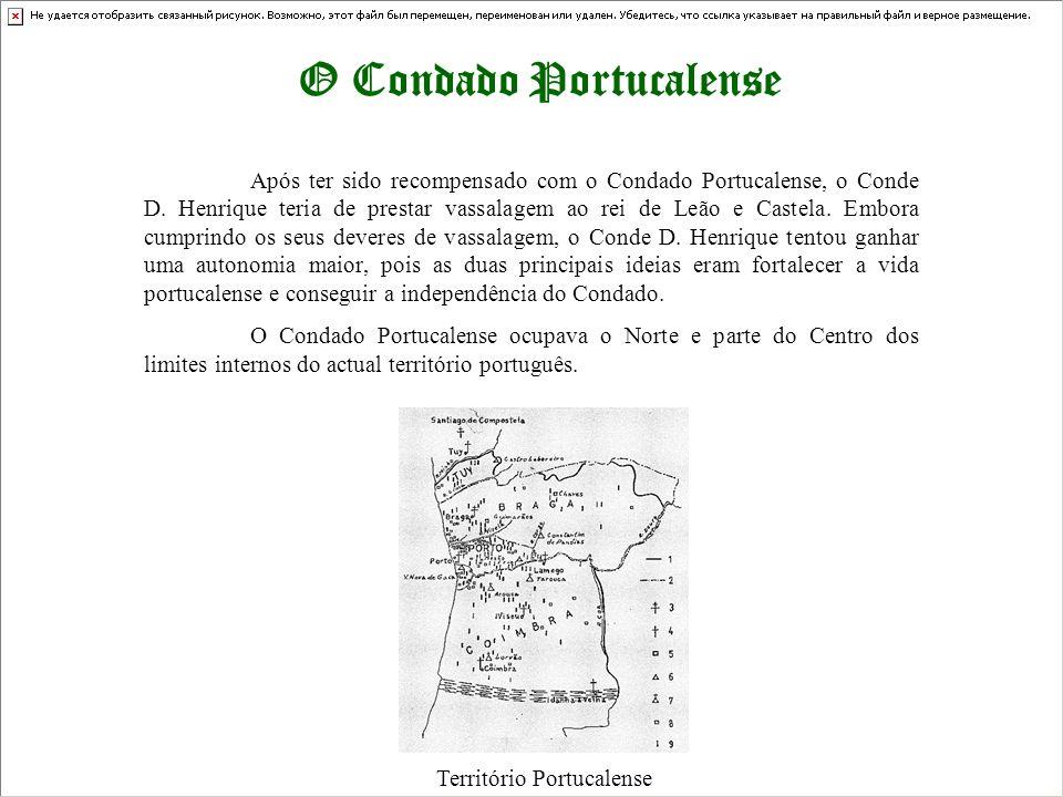 O Condado Portucalense Após ter sido recompensado com o Condado Portucalense, o Conde D. Henrique teria de prestar vassalagem ao rei de Leão e Castela
