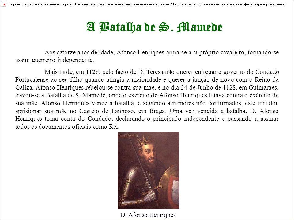 A Batalha de S. Mamede Aos catorze anos de idade, Afonso Henriques arma-se a si próprio cavaleiro, tornando-se assim guerreiro independente. Mais tard
