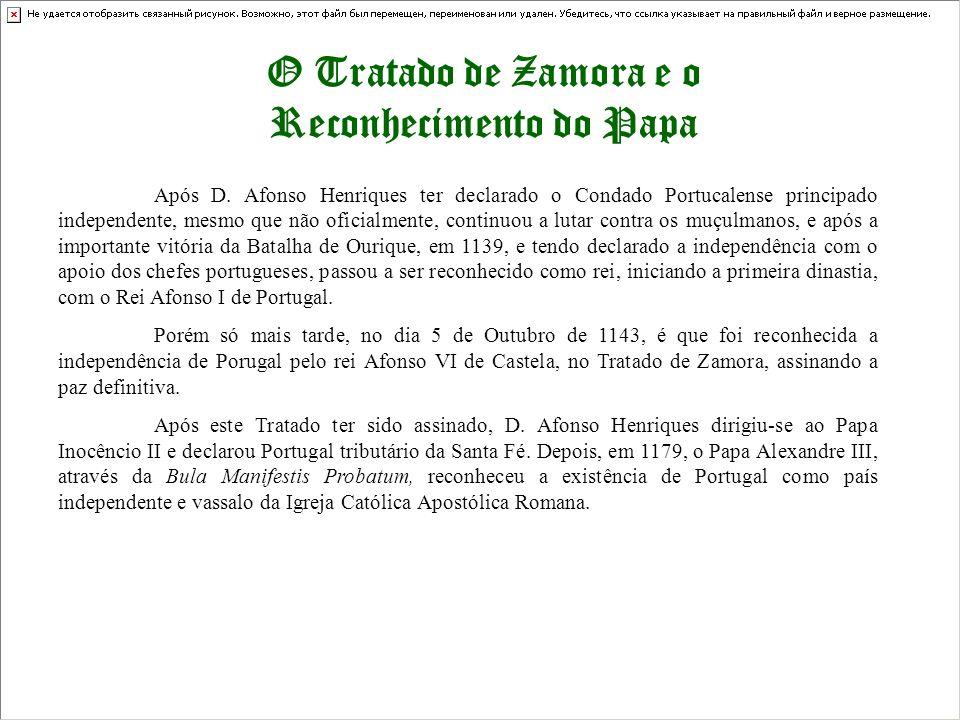 O Tratado de Zamora e o Reconhecimento do Papa Após D. Afonso Henriques ter declarado o Condado Portucalense principado independente, mesmo que não of