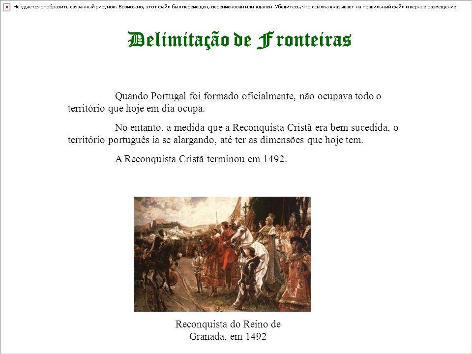 Delimitação de Fronteiras Quando Portugal foi formado oficialmente, não ocupava todo o território que hoje em dia ocupa. No entanto, a medida que a Re