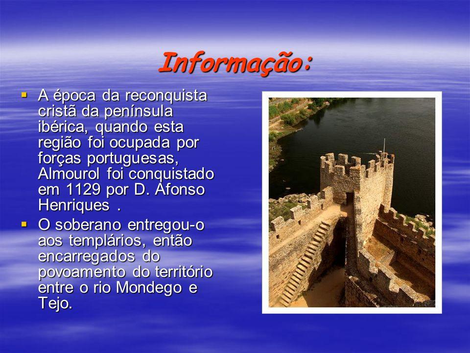 Informação: A época da reconquista cristã da península ibérica, quando esta região foi ocupada por forças portuguesas, Almourol foi conquistado em 112