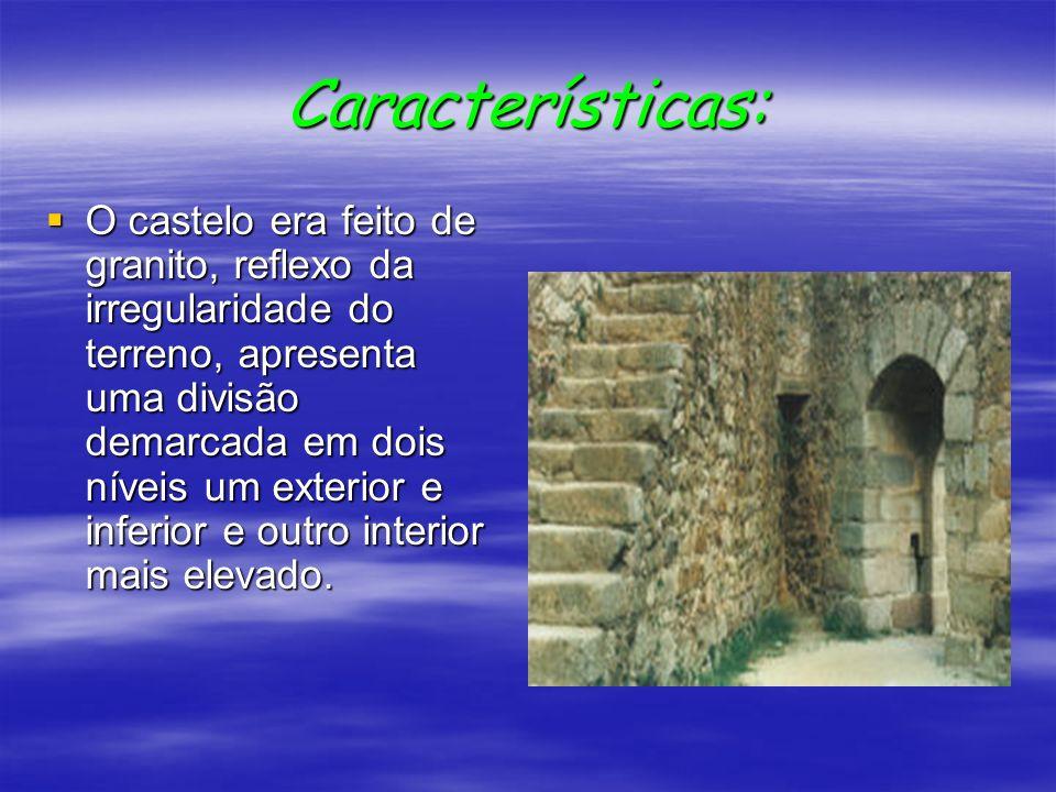 Características: O castelo era feito de granito, reflexo da irregularidade do terreno, apresenta uma divisão demarcada em dois níveis um exterior e in
