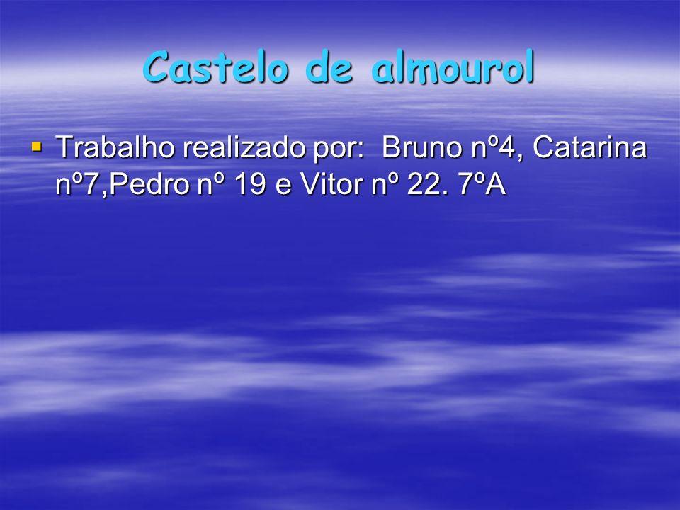 Castelo de almourol Trabalho realizado por: Bruno nº4, Catarina nº7,Pedro nº 19 e Vitor nº 22. 7ºA Trabalho realizado por: Bruno nº4, Catarina nº7,Ped