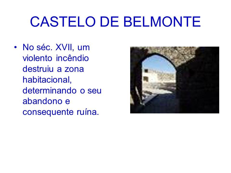 CASTELO DE BELMONTE No séc. XVII, um violento incêndio destruiu a zona habitacional, determinando o seu abandono e consequente ruína.