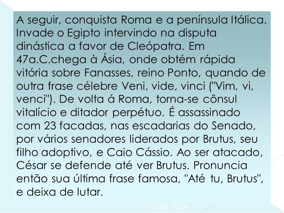 21-01-2014 A seguir, conquista Roma e a península Itálica.
