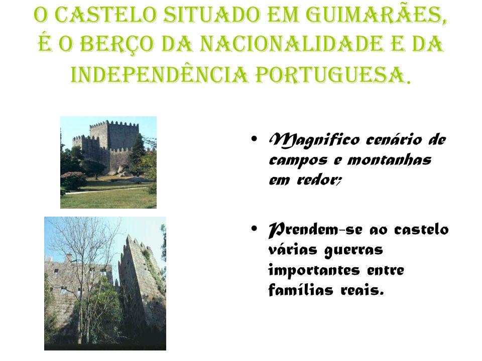 O Castelo situado em Guimarães, é o berço da Nacionalidade e da Independência portuguesa.