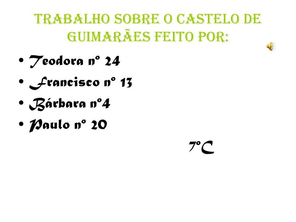 Trabalho sobre o Castelo de Guimarães feito por: Teodora nº 24 Francisco nº 13 Bárbara nº4 Paulo nº 20 7ºC