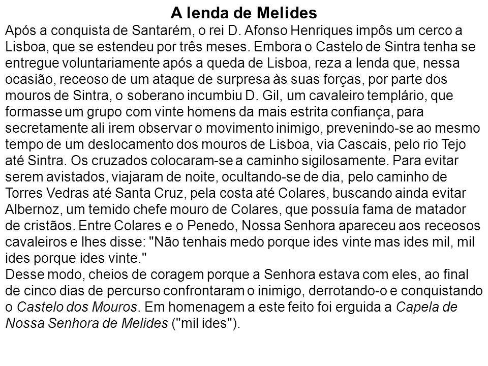 A lenda de Melides Após a conquista de Santarém, o rei D. Afonso Henriques impôs um cerco a Lisboa, que se estendeu por três meses. Embora o Castelo d