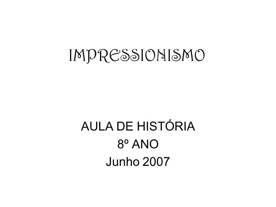 IMPRESSIONISMO AULA DE HISTÓRIA 8º ANO Junho 2007