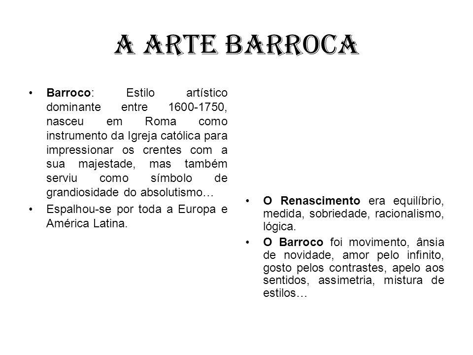 A arte barroca Barroco: Estilo artístico dominante entre 1600-1750, nasceu em Roma como instrumento da Igreja católica para impressionar os crentes co