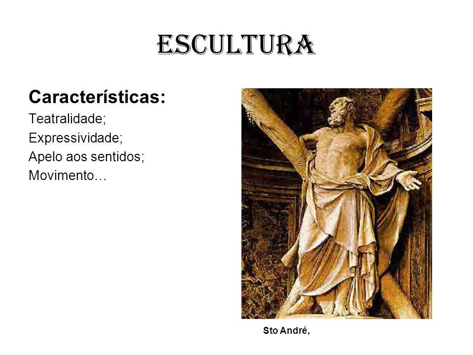 Escultura Características: Teatralidade; Expressividade; Apelo aos sentidos; Movimento… Sto André,