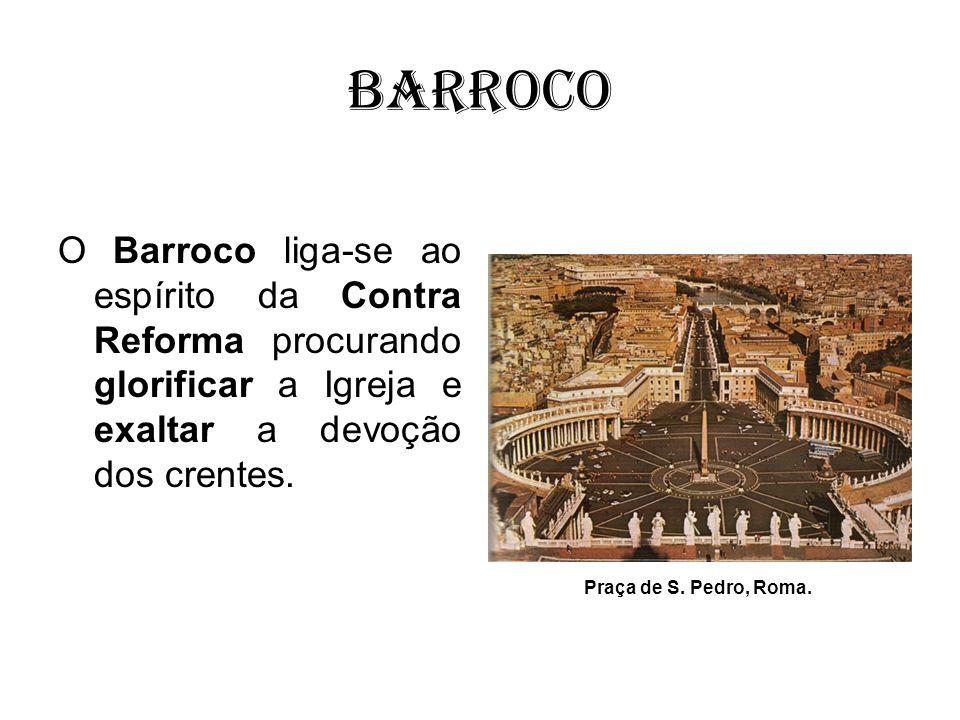 Barroco O Barroco liga-se ao espírito da Contra Reforma procurando glorificar a Igreja e exaltar a devoção dos crentes. Praça de S. Pedro, Roma.