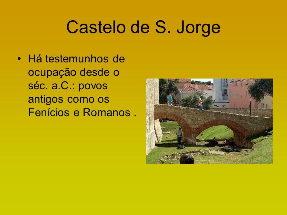 Castelo de S. Jorge Há testemunhos de ocupação desde o séc.
