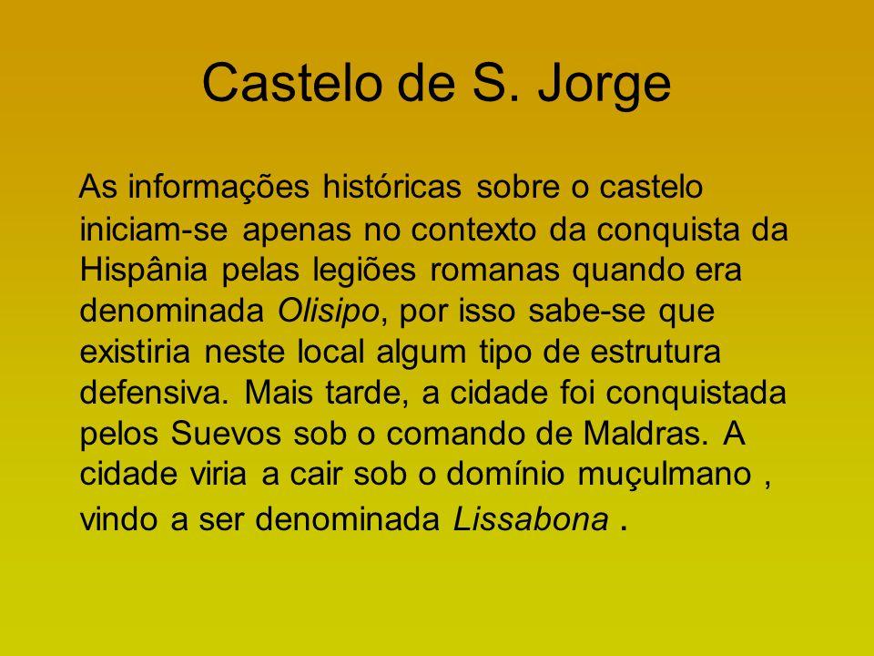 Castelo de S.Jorge No séc.XVI representou-se a primeira peça de teatro portuguesa no castelo de S.